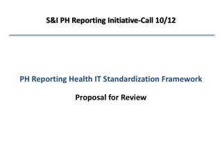PH Reporting Health IT Standardization Framework Proposal for Review