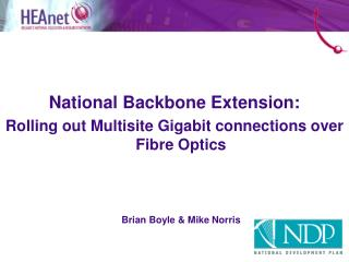 National Backbone Extension: Rolling out Multisite Gigabit connections over Fibre Optics