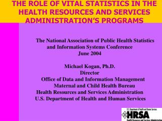 THE ROLE OF VITAL STATISTICS IN THE HEALTH RESOURCES AND SERVICES ADMINISTRATION'S PROGRAMS