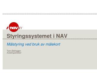 Styringssystemet i NAV Målstyring ved bruk av målekort Tom Østhagen Avdelingsdirektør
