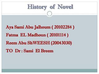 Aya Sami Abu Jalhoum ( 20102284 ) Fatma  EL Madhoun ( 20101114 ) Reem Abu ShWEESH (20043030)