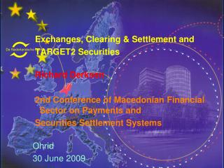 Exchanges, Clearing & Settlement and  TARGET2 Securities    Richard Derksen