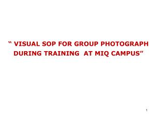 """ VISUAL SOP FOR GROUP PHOTOGRAPH DURING TRAINING  AT MIQ CAMPUS"""