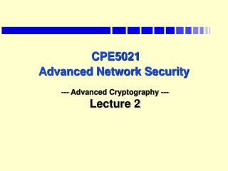 CPE5021 Advanced Network Security --- Advanced Cryptography --- Lecture 2