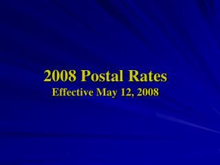 2008 Postal Rates Effective May 12, 2008