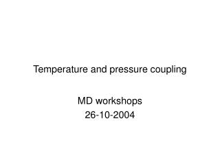 Temperature and pressure coupling
