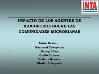 IMPACTO DE LOS AGENTES DE BIOCONTROL SOBRE LAS COMUNIDADES MICROBIANAS Laura Gasoni