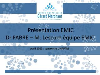 Présentation EMIC Dr FABRE – M. Lescure équipe EMIC
