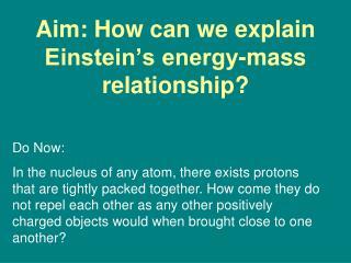 Aim: How can we explain Einstein's energy-mass relationship?