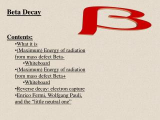 Beta Decay Contents: What it is (Maximum) Energy of radiation from mass defect Beta- Whiteboard