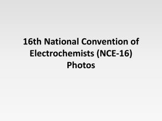 16th National Convention of Electrochemists (NCE-16) Photos