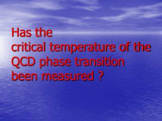 Has the  critical temperature of the QCD phase transition been measured ?