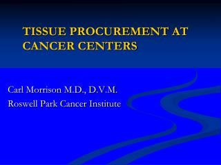 TISSUE PROCUREMENT AT CANCER CENTERS