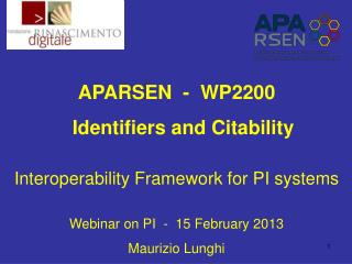 APARSEN  -  WP2200  Identifiers and Citability Interoperability Framework for PI systems