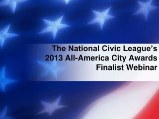 The National Civic League's  2013 All-America City Awards  Finalist Webinar