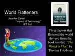 World Flatteners  Jennifer Carter    Impact of Technology     IET 600