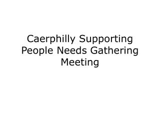 Caerphilly Supporting People Needs Gathering Meeting