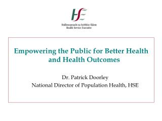 Empowering the Public for Better Health and Health Outcomes Dr. Patrick Doorley