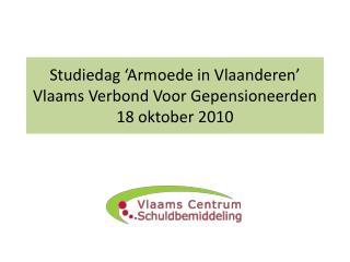 Studiedag �Armoede in Vlaanderen� Vlaams Verbond Voor Gepensioneerden 18 oktober 2010