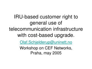 IRU-based customer right to general use of telecommunication infrastructure with cost-based upgrade.