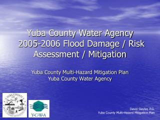 Yuba County Water Agency   2005-2006 Flood Damage / Risk Assessment / Mitigation