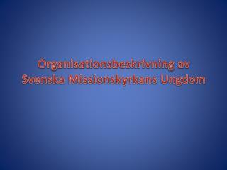 Organisationsbeskrivning av Svenska Missionskyrkans Ungdom