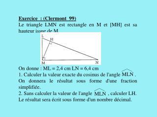 Exercice : (Clermont  99) Le triangle LMN est rectangle en M et [MH] est sa hauteur issue de M.