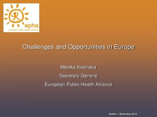 Challenges and Opportunities in Europe Monika Kosinska Secretary General