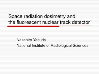 Space radiation dosimetry and  the fluorescent nuclear track detector