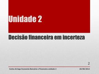 Unidade 2  Decisão financeira em incerteza