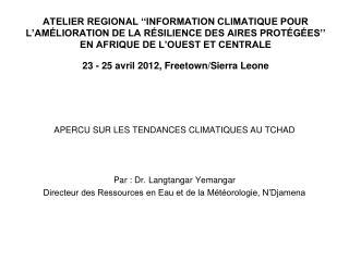 APERCU SUR LES TENDANCES CLIMATIQUES AU TCHAD Par : Dr. Langtangar Yemangar
