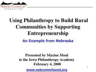 Presented by Maxine Moul  to the Iowa Philanthropy Academy  February 4, 2008 nebcommfound