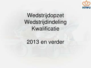 Wedstrijdopzet Wedstrijdindeling Kwalificatie 2013 en verder