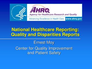 National Healthcare Reporting: Quality and Disparities Reports