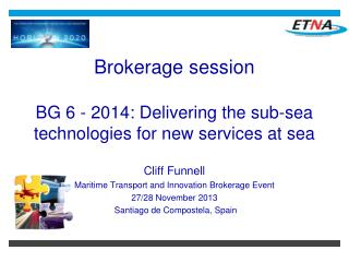 Brokerage session BG 6 - 2014: Delivering the sub-sea technologies for new services at sea