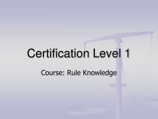 Certification Level 1