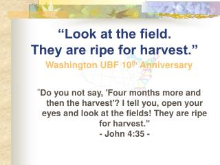 �Look at the field.  They are ripe for harvest.�