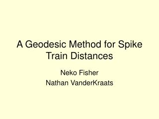 A Geodesic Method for Spike Train Distances