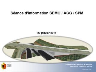 Séance d'information SEMO / AGG / SPM 20 janvier 2011