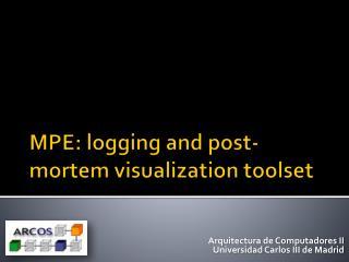 MPE:  logging and post-mortem visualization toolset