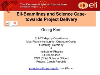 Eli-Beamlines and Science Case-towards Project Delivery Georg Korn ELI-PP deputy Coordinator