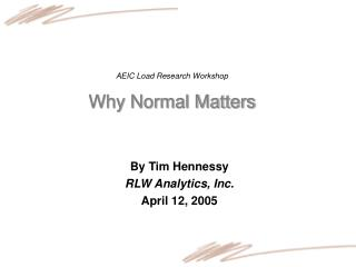 AEIC Load Research Workshop Why Normal Matters