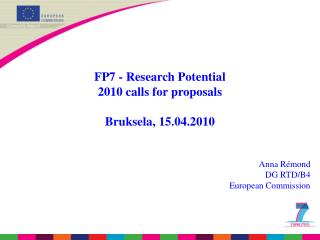 FP7 - Research Potential  2010 calls for proposals  Bruksela, 15.04.2010 Anna Rémond  DG RTD/B4
