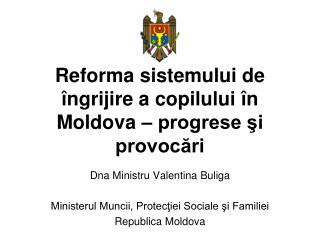 Reforma sistemului de  î ngrijire a copilului  în  Moldova –  progrese şi provocări