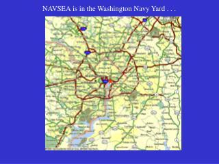 NAVSEA is in the Washington Navy Yard . . .