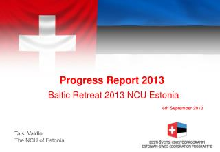 Progress Report 2013 Baltic Retreat  201 3 NCU Estonia  6th September 2013