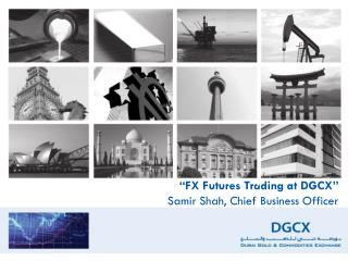"""FX Futures Trading at DGCX"" Samir Shah, Chief Business Officer"