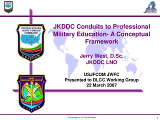 JKDDC Conduits to Professional Military Education- A Conceptual Framework Jerry West, D.Sc.