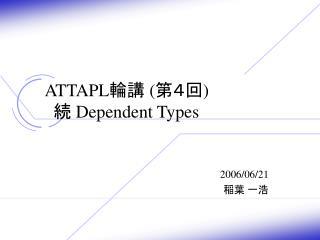 ATTAPL ??  ( ??? ) ?  Dependent Types