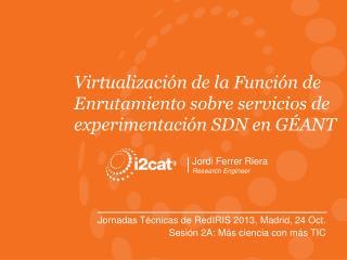 Virtualización de la Función de Enrutamiento sobre servicios de experimentación SDN en GÉANT